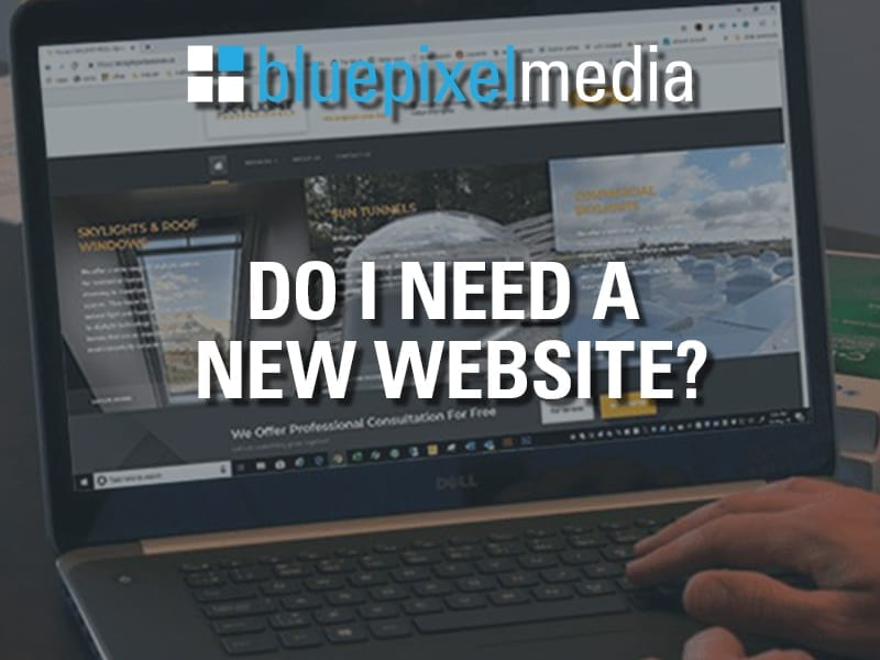 https://bluepixelmedia.ca/wp-content/uploads/2020/09/Do-I-Need-A-New-Website.jpg