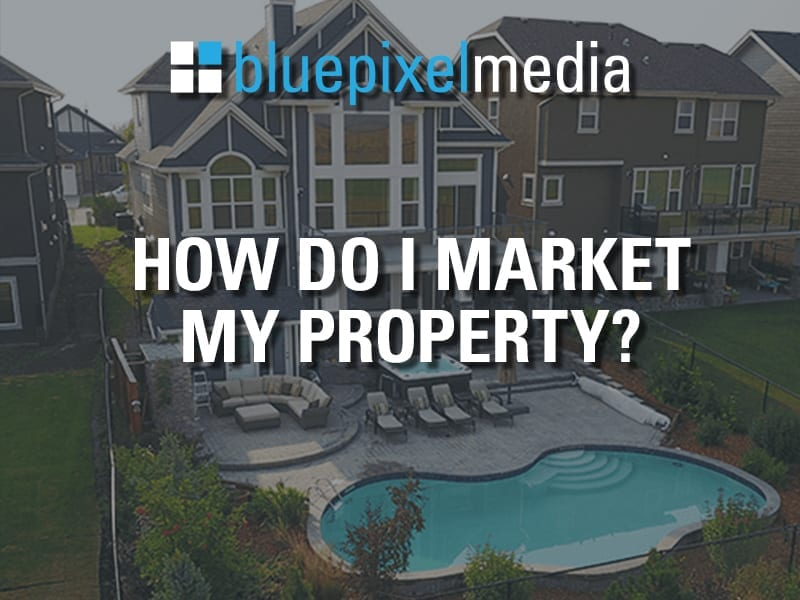 https://bluepixelmedia.ca/wp-content/uploads/2020/09/How-Do-I-Market-My-Property.jpg